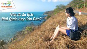 Nên đi du lịch Côn Đảo hay Phú Quốc